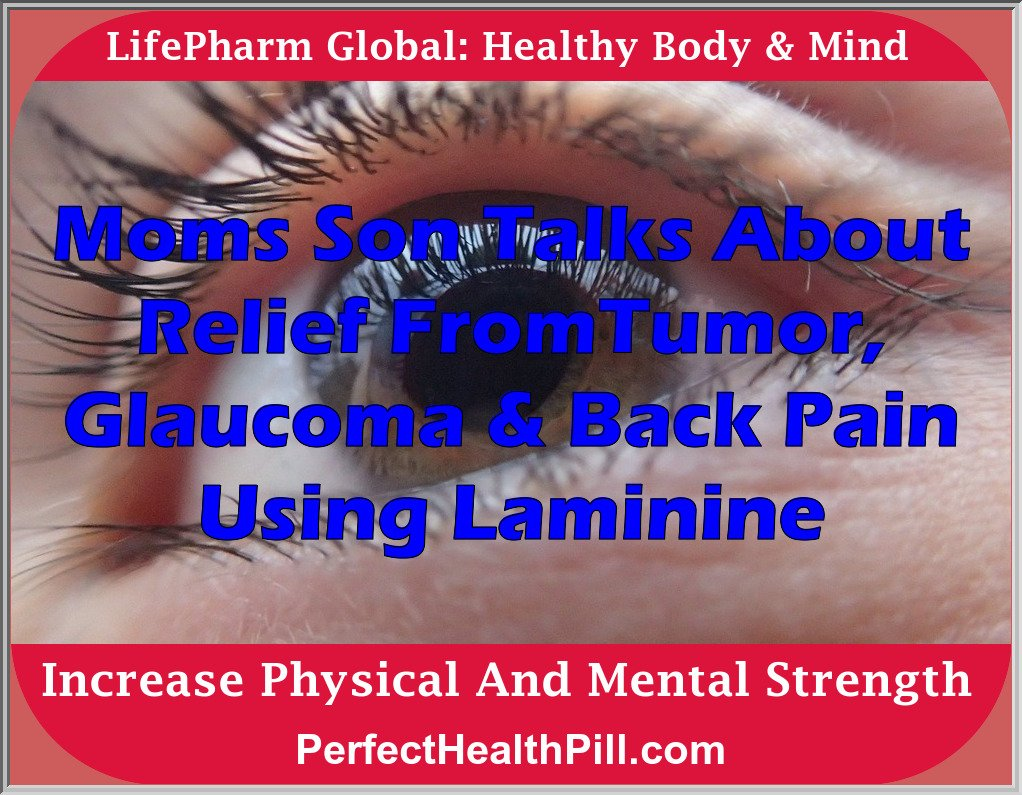 Laminine Testimony on tumor, glaucoma, back pain