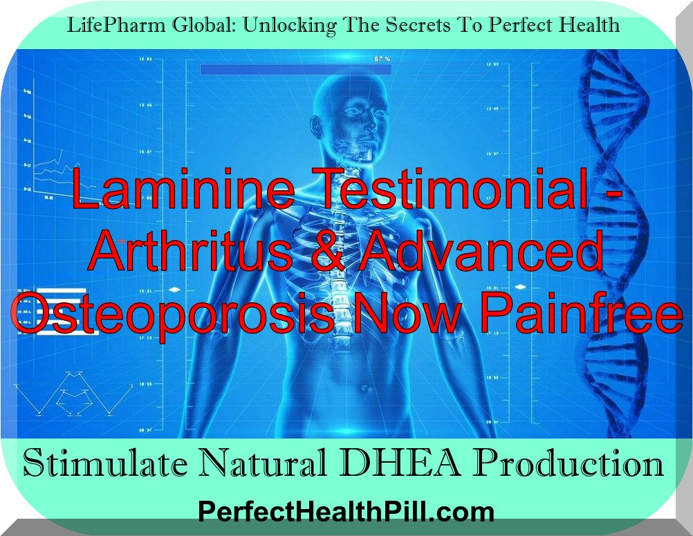 Laminine Testimonial - Arthritus & Advanced Osteoporosis Now Painfree